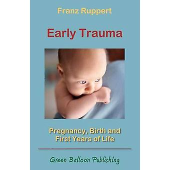 Early Trauma Pregnancy Birth and First Years of Life by Ruppert & Franz