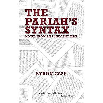 The Pariahs Syntax Notes from an Innocent Man by Case & Byron