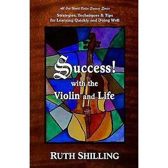Success with the Violin and Life Strategies Techniques and Tips for Learning Quickly and Doing Well by Shilling & Ruth