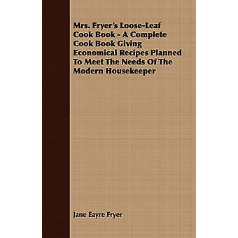 Mrs. Fryers LooseLeaf Cook Book  A Complete Cook Book Giving Economical Recipes Planned To Meet The Needs Of The Modern Housekeeper by Fryer & Jane Eayre