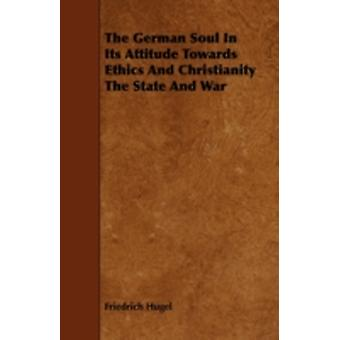The German Soul in Its Attitude Towards Ethics and Christianity the State and War by Hugel & Friedrich