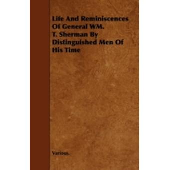 Life and Reminiscences of General Wm. T. Sherman by Distinguished Men of His Time by Various