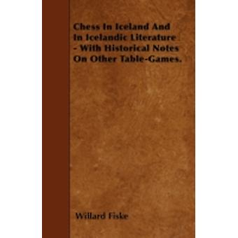 Chess In Iceland And In Icelandic Literature  With Historical Notes On Other TableGames. by Fiske & Willard
