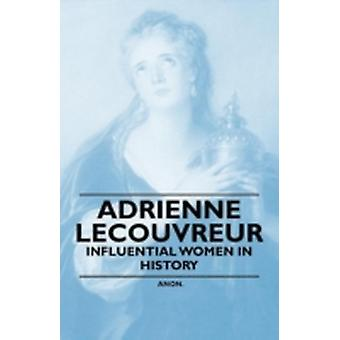 Adrienne Lecouvreur  Influential Women in History by Anon