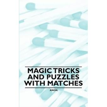 Magic Tricks and Puzzles With Matches by Anon