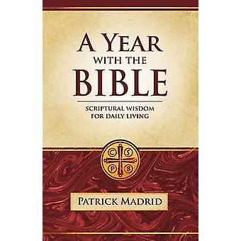 A Year with the Bible Scriptural Wisdom for Daily Living by Madrid & Patrick