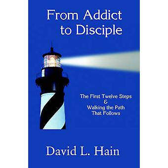 From Addict to Disciple by Hain & David & L.