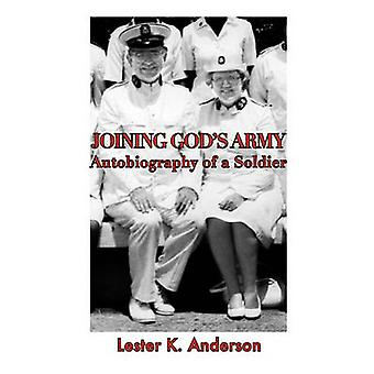 Joining Gods Army Autobiography of a Soldier by Anderson & Lester K.