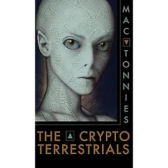 The Cryptoterrestrials A Meditation on Indigenous Humanoids and the Aliens Among Us by Tonnies & Mac