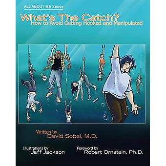 Whats the Catch How to Avoid Getting Hooked and Manipulated by Sobel & David