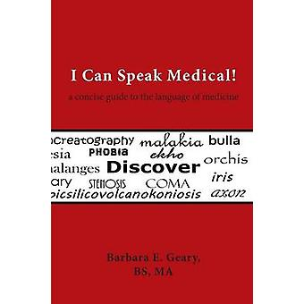 I Can Speak Medical A Concise Guide to the Language of Medicine by Geary & Barbara E.