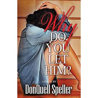 Why Do You Let Him by Speller & DonQuell