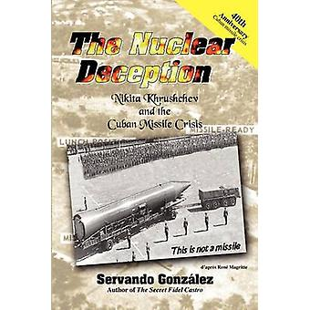 The Nuclear Deception Nikita Khrushchev and the Cuban Missile Crisis by Gonzalez & Servando