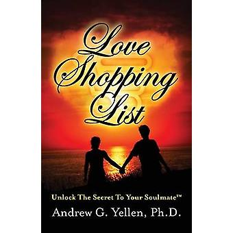 Love Shopping List Unlock the Secret to Your Soulmate by Yellen & Dr Andrew G.