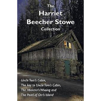 The Harriet Beecher Stowe Collection including Uncle Toms Cabin The key to Uncle Toms Cabin The Ministers Wooing and The Pearl of Orrs Island by Beecher Stowe & Harriet