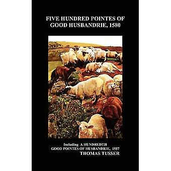 Five Hundred Pointes of Good Husbandrie by Tusser & Thomas