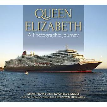 Queen Elizabeth A Photographic Journey by Chris Frame & Rachelle Cross