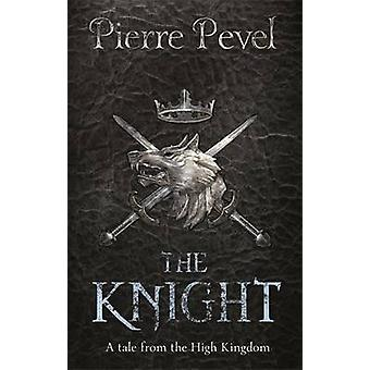 The Knight - A Tale from the High Kingdom by Pierre Pevel - 9780575107
