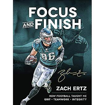 Focus and Finish - How Football Taught Me Grit - Teamwork - and Integr