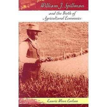 William J. Spillman och födelsen av jordbruksekonomi av Laurie