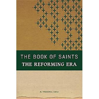 The Book of Saints - The Reforming Era by Al Truesdale - 9780834134959