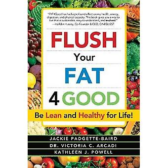 Flush Your Fat 4good by Jackie Padgette-Baird - 9780962714566 Book