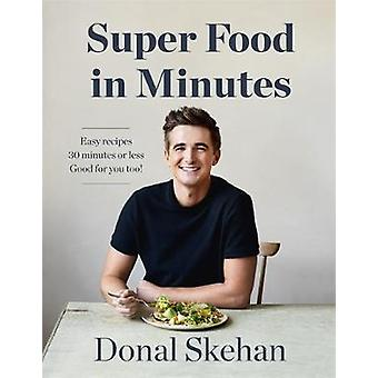 Donal's Super Food in Minutes - Easy Recipes. 30 Minutes or Less. Good