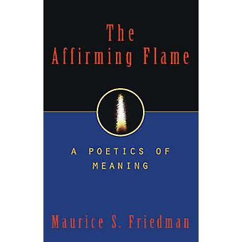 The Affirming Flame - A Poetics of Meaning by Maurice S. Friedman - 97