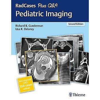 RadCases Plus Q&A Pediatric Imaging by Richard B. Gunderman - 978
