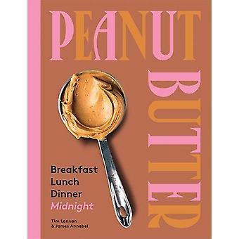 Peanut Butter - Breakfast - Lunch - Dinner - Midnight by Tim Lannan -
