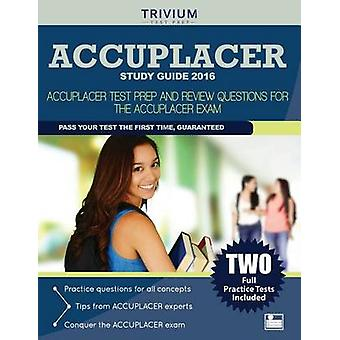 Accuplacer Study Guide 2016 - Accuplacer Test Prep and Review Question