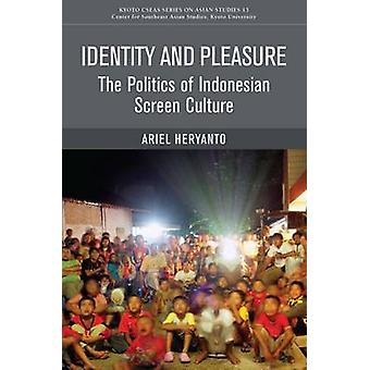 Identity and Pleasure - The Politics of Indonesian Screen Culture by A
