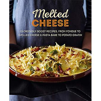 Melted Cheese - Gloriously Gooey Recipes - from Fondue to Grilled Chee