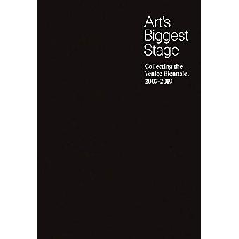 Art's Biggest Stage - Collecting the Venice Biennale - 2007-2019 by Br