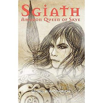 Sgiath - Amazon Queen of Skye by George Macpherson - 9781912147939 Book