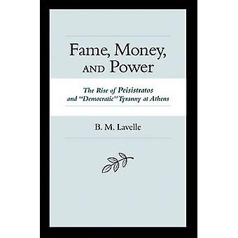 Fame Money and Power - The Rise of Peisistratos and Democratic Tyranny