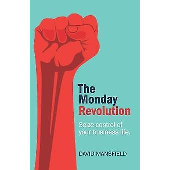 The Monday Revolution Seize control of your business life