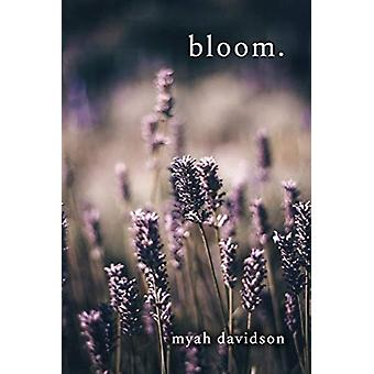 Bloom. by Myah Davidson