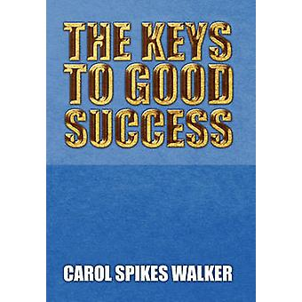 The Keys to Good Success by Carol Spikes Walker - 9781453580189 Book