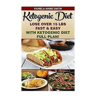 Ketogenic Diet - Lose Over 15 Lbs Fast & Easy With Ketogenic Diet