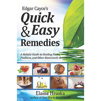 Edgar Cayces Quick and Easy Remedies  A Guide to Healing Packs Poultices and Other Homemade Remedies by Elaine Hruska
