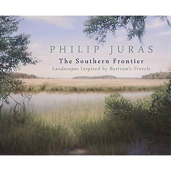 Philip Juras The Southern Frontier by Afterword by Janisse Ray & Foreword by Steven High & Illustrated by Philip Juras & Text by Dorinda G Dallmeyer & Text by Holly Koons McCullough