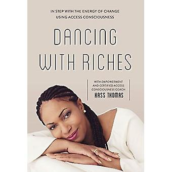 Dancing with Riches In Step with the Energy of Change Using Access Consciousness Tools by Kass Thomas
