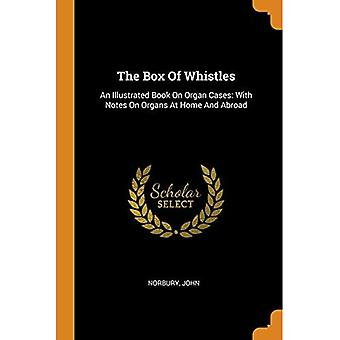 The Box of Whistles: An Illustrated Book on Organ Cases: With Notes on Organs in in and abroad