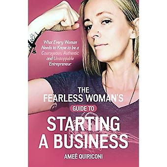 The Fearless Womans Guide to Starting a Business by Amee Quiriconi
