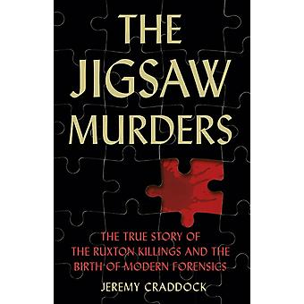 Jigsaw Murders The True Story of the Ruxton Killings and the Birth of Modern Forensics