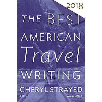 The Best American Travel Writing 2018 por Editado por Cheryl Strayed & Editado por Jason Wilson
