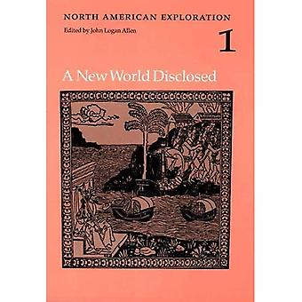A New World Disclosed: v. 1: New World Disclosed (North American Exploration S.)