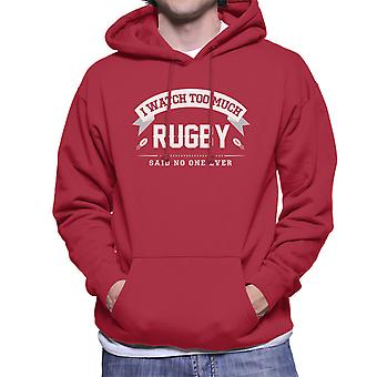 I Watch Too Much Rugby Said No One Ever Men's Hooded Sweatshirt