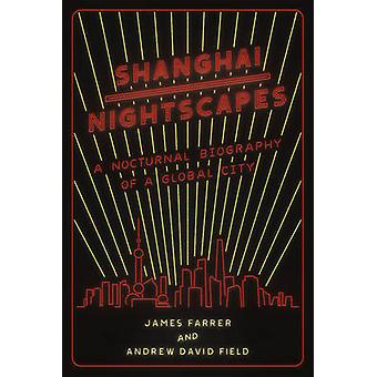 Shanghai Nightscapes - A Nocturnal Biography of a Global City by James